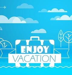 Travel Enjoy vacation concept vector image vector image