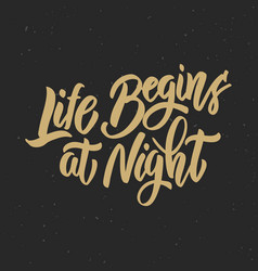 Life begin at night hand drawn lettering phrase vector