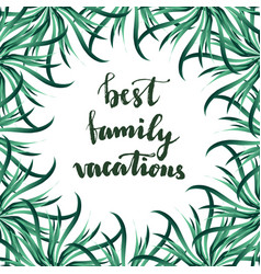 Best family vacation lettering with tropical vector