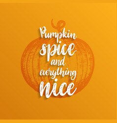 pumpkin spice and everything nice lettering hand vector image