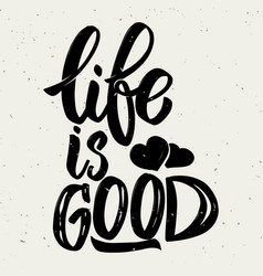 life is good hand drawn lettering phrase on white vector image vector image