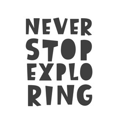 Never stop exploring lettering isolated on white vector