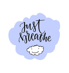Just breathe lettering calligraphic motivation vector