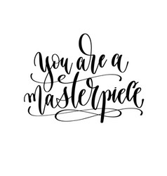 You are a masterpiece - hand lettering inscription vector