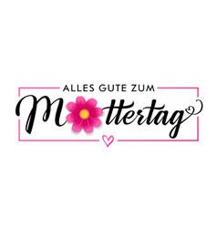 alles gute zum muttertag flower calligraphy banner vector image