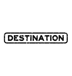 Grunge black destination word square rubber seal vector