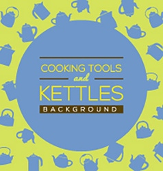 Cooking Tools And Kettles Background vector image