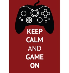 Keep Calm and Game On vector