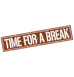 Time for a break square grunge stamp vector