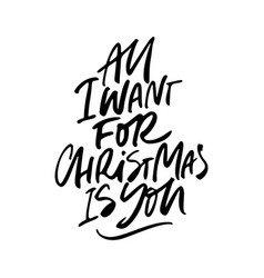 All i want for christmas is you lettering vector