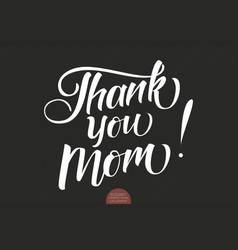hand drawn lettering - thank you mom elegant vector image