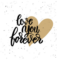 love you forever hand drawn lettering phrase on vector image