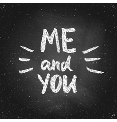 you and me valentine chalk lettering vector image