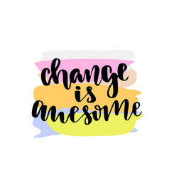 Change is awesome inspirational and motivational vector