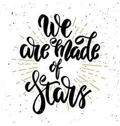 we are made of stars hand drawn motivation vector image vector image