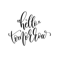 hello tomorrow - hand lettering inscription text vector image