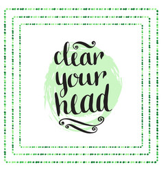 Hand drawn calligraphic quote - clear your head vector