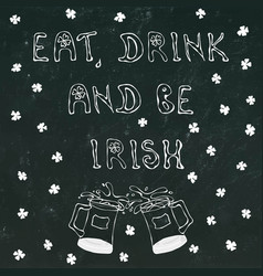 eat drink and be irirsh saint patrick s day vector image