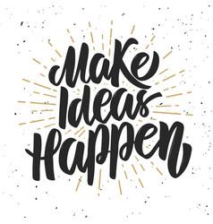 make ideas happen hand drawn lettering phrase on vector image