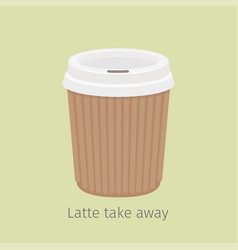 Latte take away coffee in paper cup vector