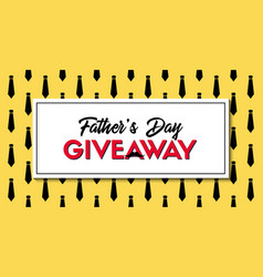 fathers day giveaway banner with neckties pattern vector image