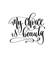 My choice is beauty - hand lettering inscription vector