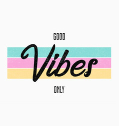 slogan typography for t-shirt good vibes only vector image
