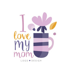 i love my mom logo design happy mothers day vector image