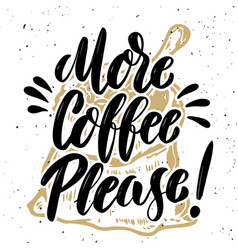 more coffee please hand drawn lettering quote on vector image