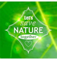 Lets save nature together poster vector image vector image