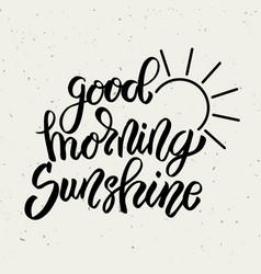 good morning sunshine hand drawn lettering phrase vector image