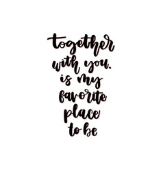 together with you is my favourite place to be vector image