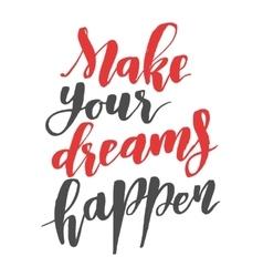 Make your dreams happen Brush hand drawn vector