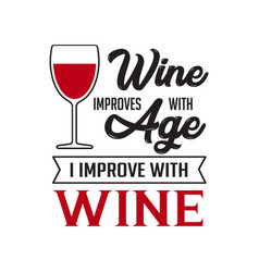 Wine quote and saying wine improve with age vector