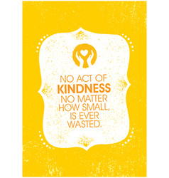 No act kindness no matter how small is ever vector