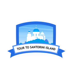 tour to greek thira island - travel badge vector image