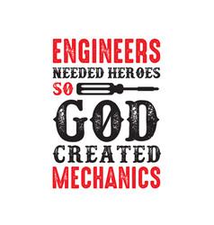 Mechanic quote and saying engineers needed heroes vector