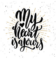 my heart is yours hand drawn motivation lettering vector image