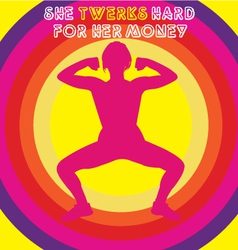 she twerks hard for her money vector image