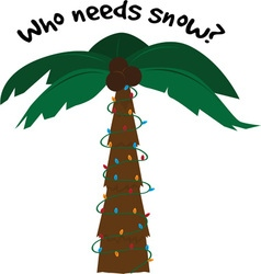 Who Needs Snow vector image vector image
