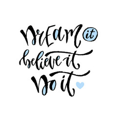 Dream it believe it do it hand lettering vector