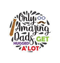 Fathers day saying and quotes only amazing dad vector