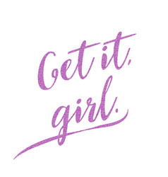 get it girl - hand drawn glitter lettering phrase vector image