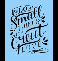 Hand lettering do small things with great love on vector