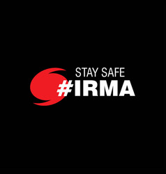 Stay safe irma black background vector