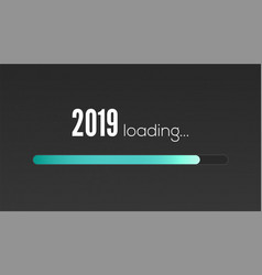 new year 2019 is loading sign with loading panel vector image