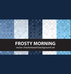 Checkerboard pattern set frosty morning seamless vector