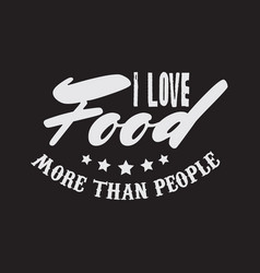 Quote typographical background about food i love vector