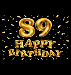 happy birthday 89th celebration gold balloons and vector image