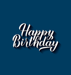 Happy birthday calligraphy hand lettering with vector